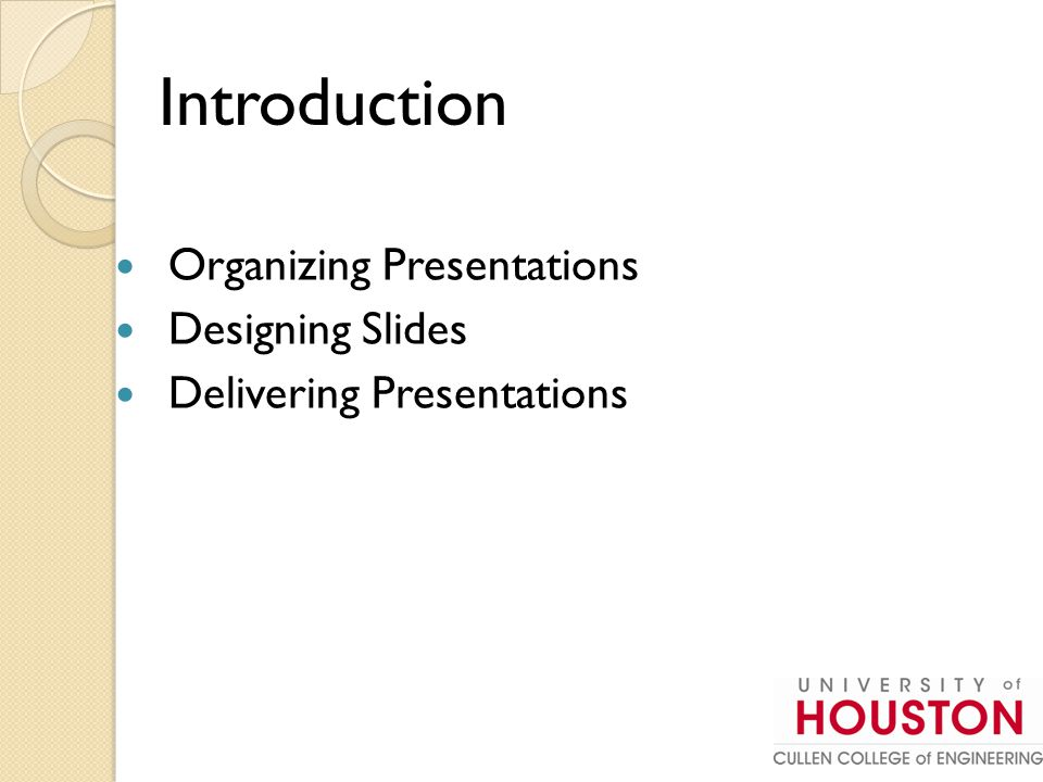 Organizing Presentations Designing Slides Delivering Presentations Introduction