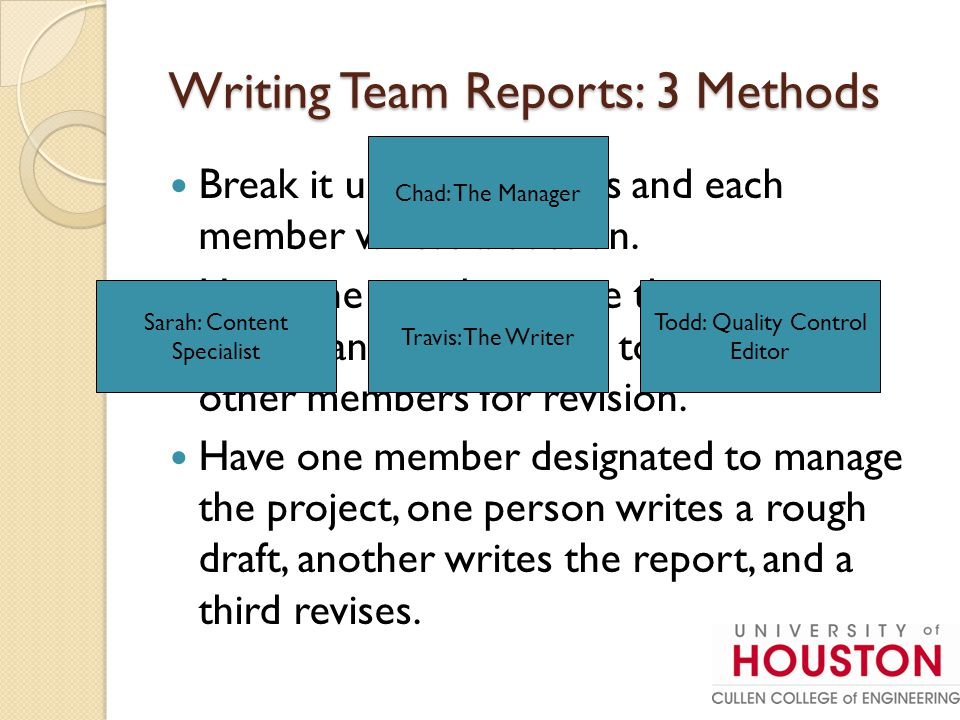 Writing Team Reports: 3 Methods Writing Team Reports: 3 Methods Break it up into sections and each member writes a section.