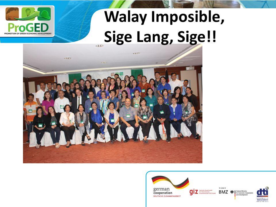 Walay Imposible, Sige Lang, Sige!!