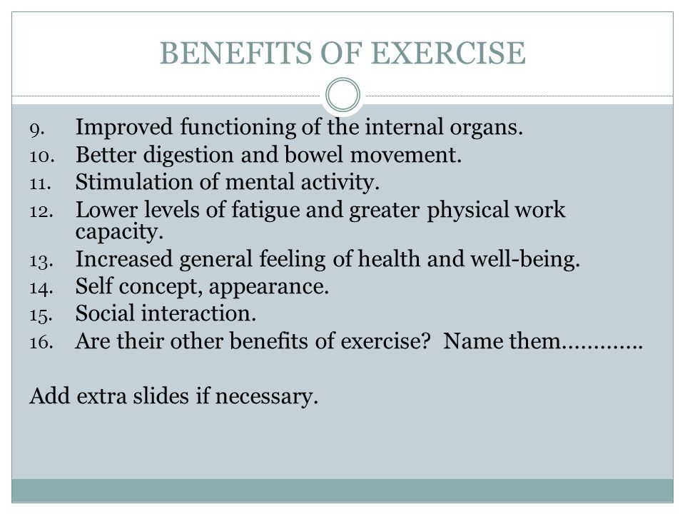 BENEFITS OF EXERCISE 9.Improved functioning of the internal organs.