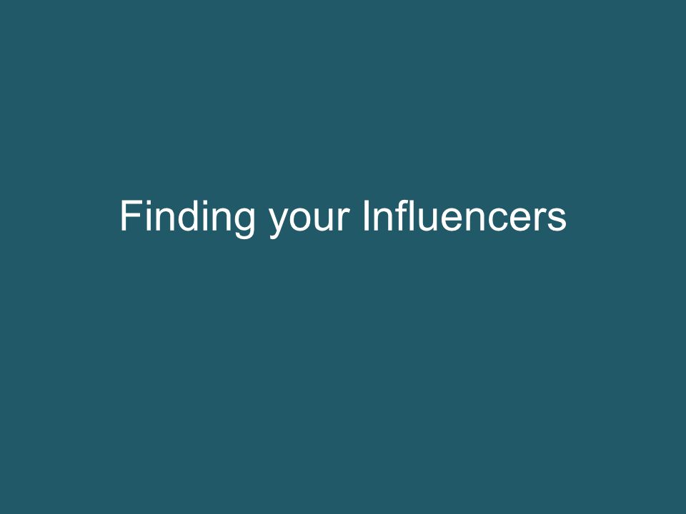 Finding your Influencers