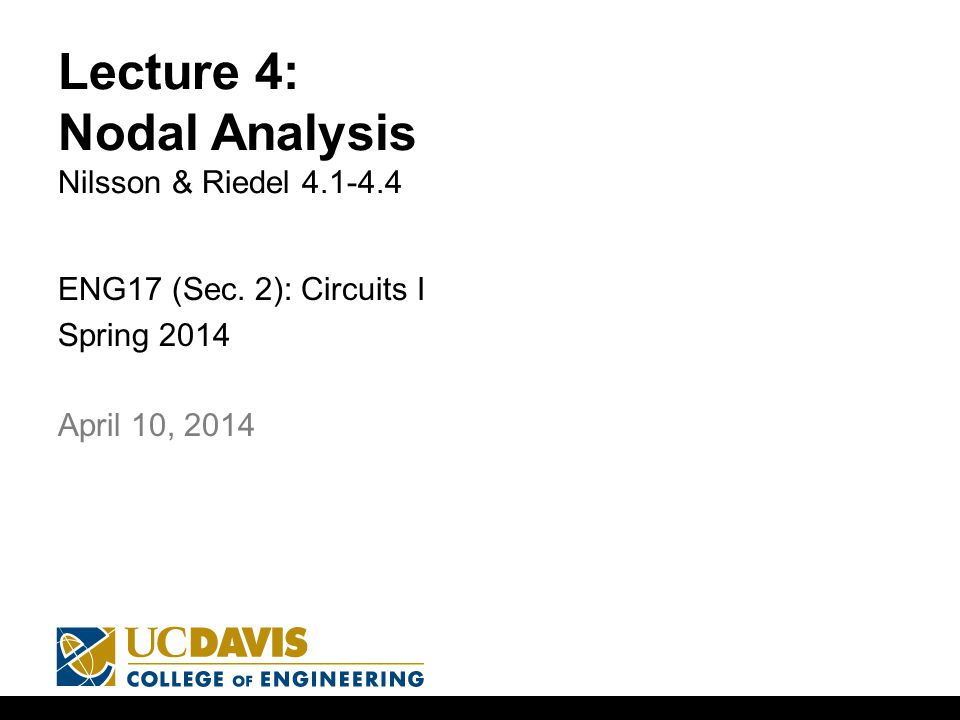 Lecture 4: Nodal Analysis Nilsson & Riedel 4.1-4.4 ENG17 (Sec. 2): Circuits I Spring 2014 1 April 10, 2014