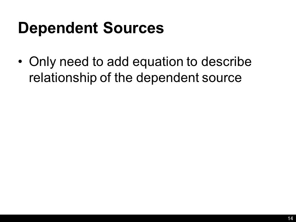 Dependent Sources Only need to add equation to describe relationship of the dependent source 14