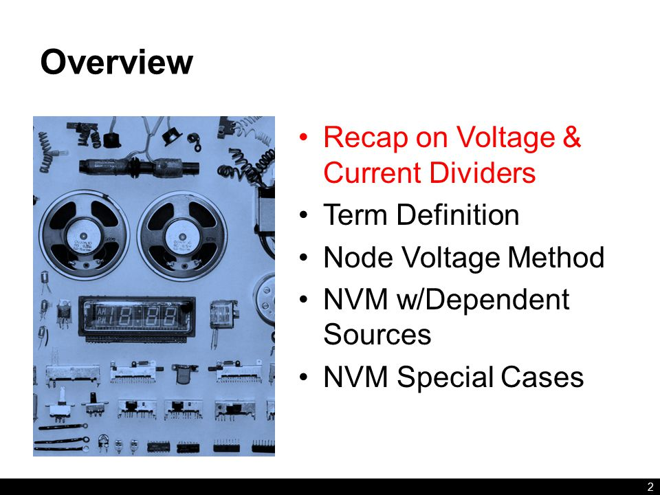 Overview Recap on Voltage & Current Dividers Term Definition Node Voltage Method NVM w/Dependent Sources NVM Special Cases 2