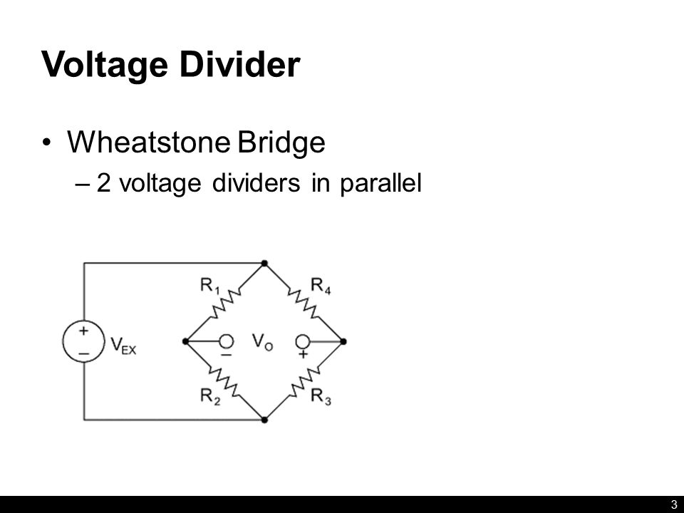 Voltage Divider Wheatstone Bridge –2 voltage dividers in parallel 3
