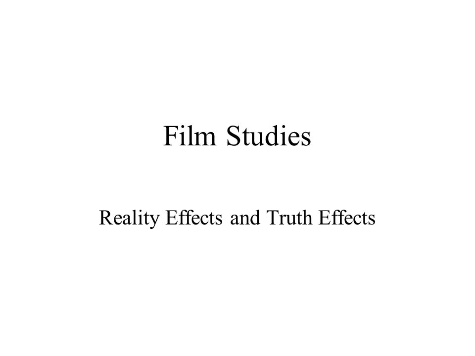 Film Studies Reality Effects and Truth Effects