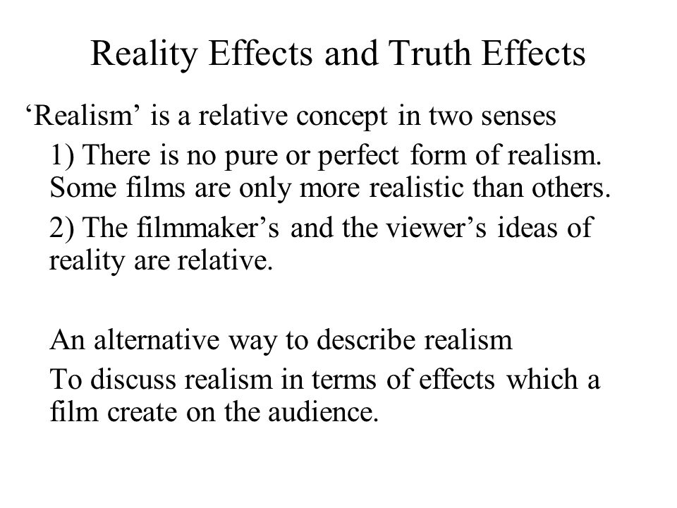 Reality Effects and Truth Effects 'Realism' is a relative concept in two senses 1) There is no pure or perfect form of realism.