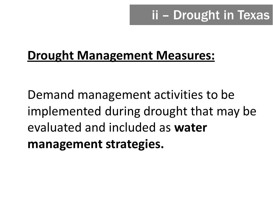 Drought Management Measures: Demand management activities to be implemented during drought that may be evaluated and included as water management strategies.