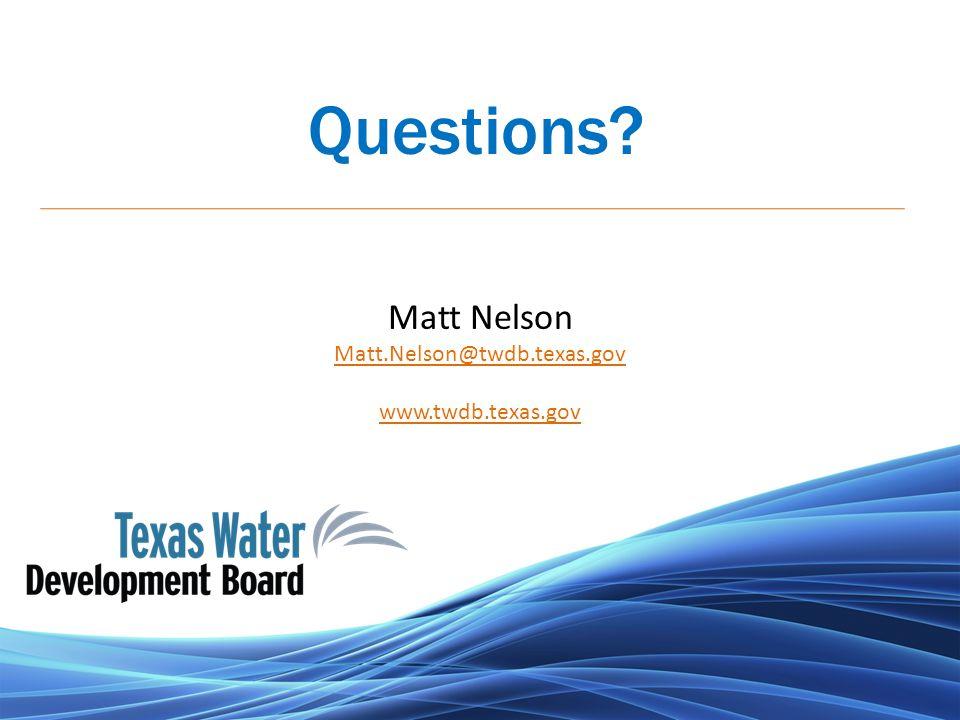 Questions? Matt Nelson Matt.Nelson@twdb.texas.gov www.twdb.texas.gov