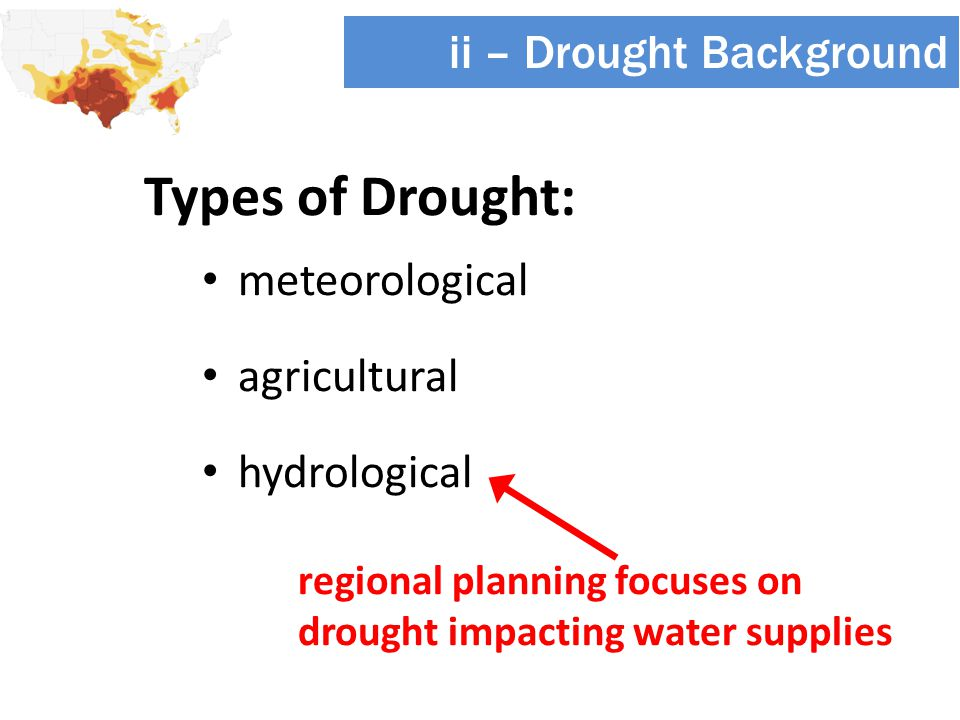 Types of Drought: meteorological agricultural hydrological ii – Drought Background regional planning focuses on drought impacting water supplies