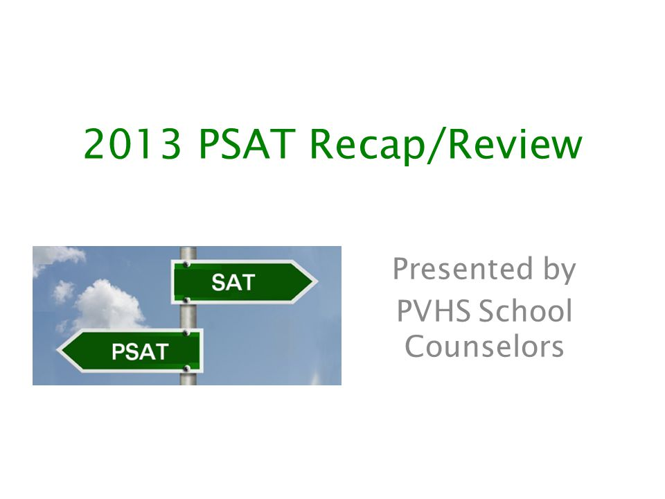 2013 PSAT Recap/Review Presented by PVHS School Counselors