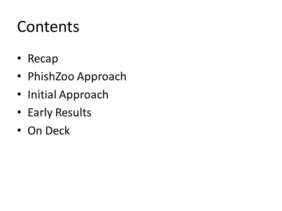 Contents Recap PhishZoo Approach Initial Approach Early Results On Deck