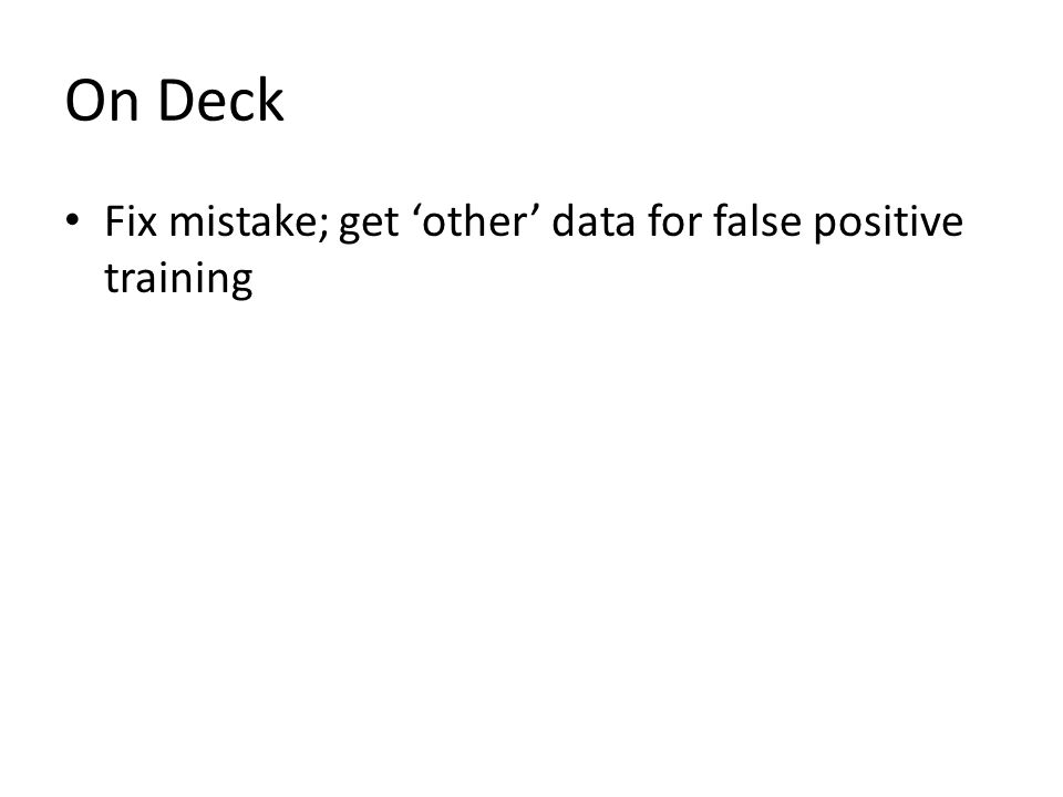 On Deck Fix mistake; get 'other' data for false positive training