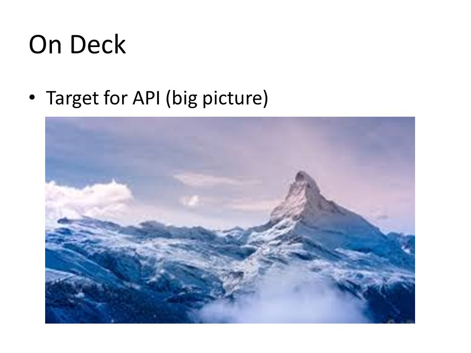 On Deck Target for API (big picture)