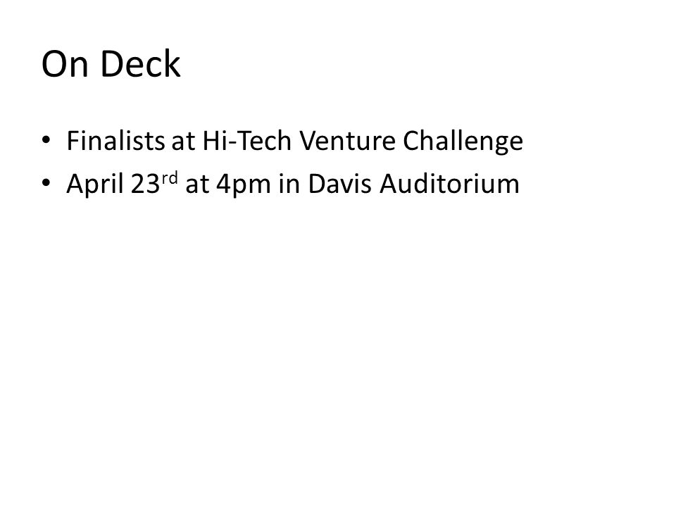 On Deck Finalists at Hi-Tech Venture Challenge April 23 rd at 4pm in Davis Auditorium