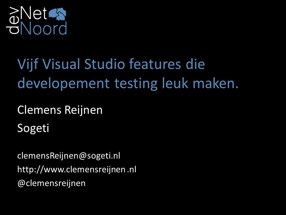 Vijf Visual Studio features die developement testing leuk maken. Clemens Reijnen Sogeti clemensReijnen@sogeti.nl http://www.clemensreijnen.nl @clemens