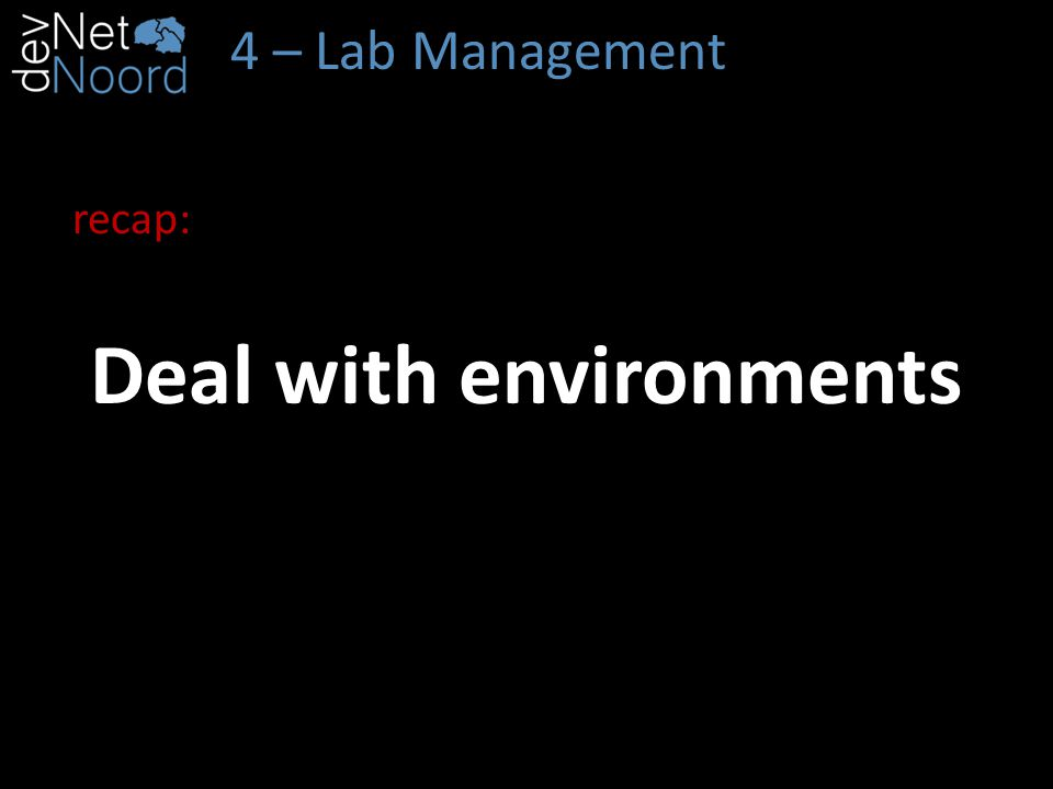 4 – Lab Management Deal with environments recap: