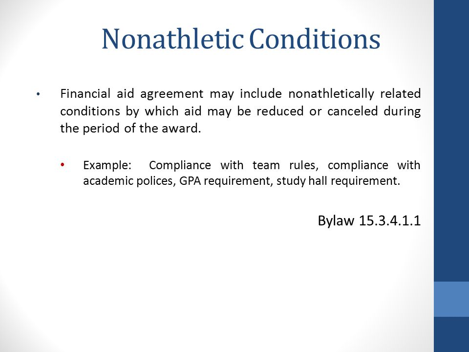 Nonathletic Conditions Financial aid agreement may include nonathletically related conditions by which aid may be reduced or canceled during the period of the award.
