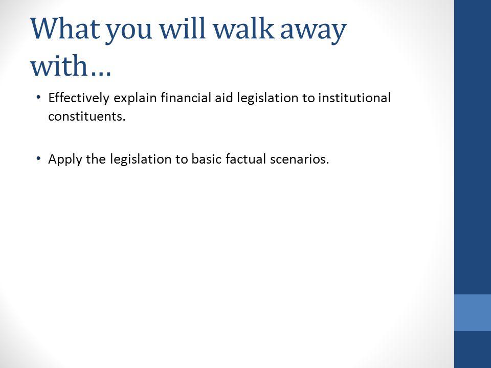 How we will get there… Identify fundamental financial aid legislation.
