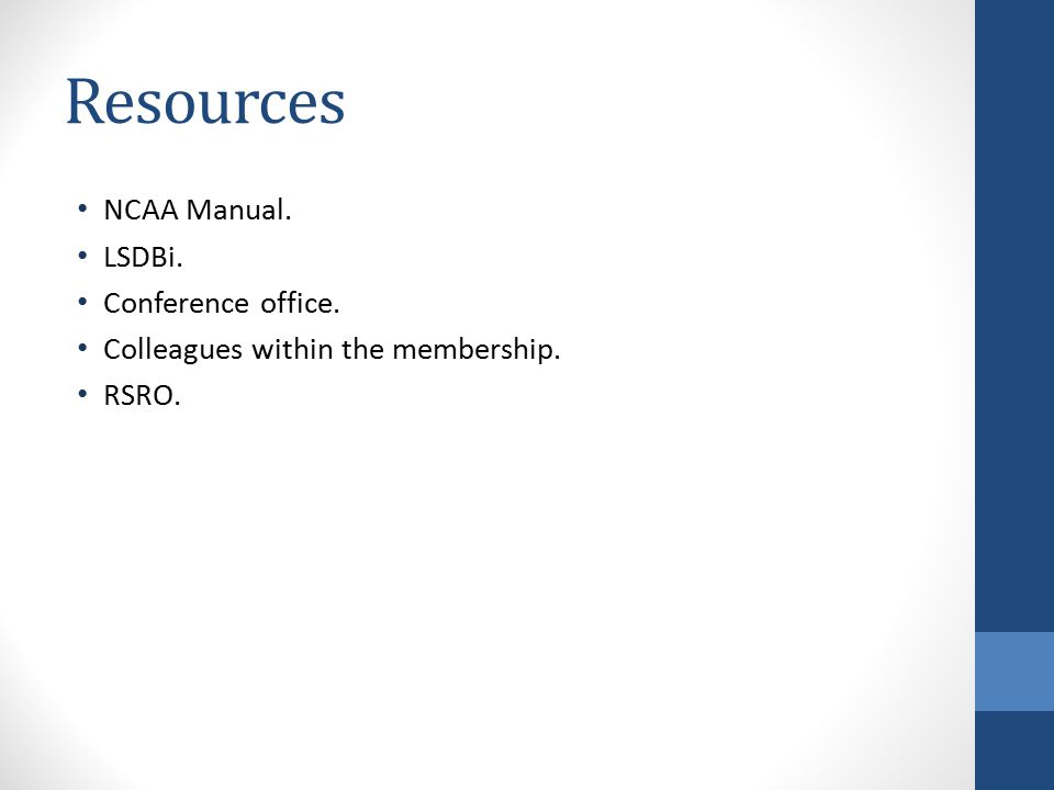 Resources NCAA Manual. LSDBi. Conference office. Colleagues within the membership. RSRO.