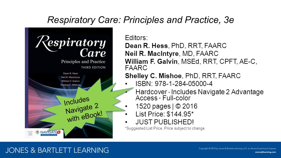 Respiratory Care: Principles and Practice, 3e Editors: Dean R. Hess, PhD, RRT, FAARC Neil R. MacIntyre, MD, FAARC William F. Galvin, MSEd, RRT, CPFT,