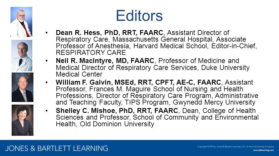 Editors Dean R. Hess, PhD, RRT, FAARC, Assistant Director of Respiratory Care, Massachusetts General Hospital, Associate Professor of Anesthesia, Harv