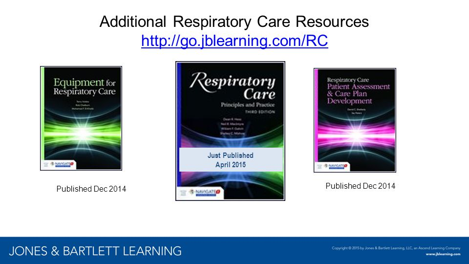Additional Respiratory Care Resources http://go.jblearning.com/RC http://go.jblearning.com/RC Just Published April 2015 Published Dec 2014