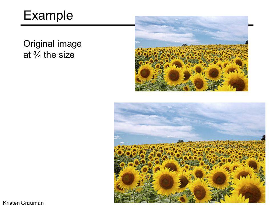Example Original image at ¾ the size Kristen Grauman