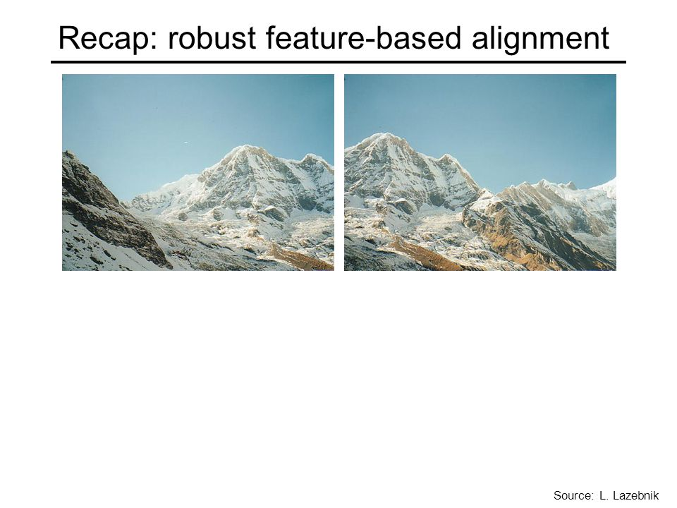 Recap: robust feature-based alignment Source: L. Lazebnik