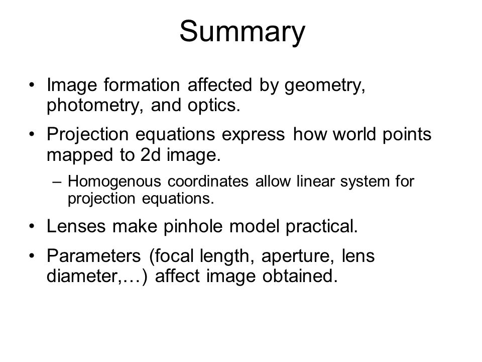 Summary Image formation affected by geometry, photometry, and optics.