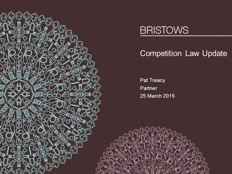 Competition Law Update Pat Treacy Partner 25 March 2015