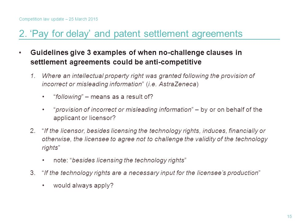 Competition law update – 25 March 2015 Guidelines give 3 examples of when no-challenge clauses in settlement agreements could be anti-competitive 1.Wh
