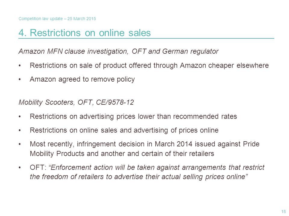 Competition law update – 25 March 2015 4. Restrictions on online sales Amazon MFN clause investigation, OFT and German regulator Restrictions on sale