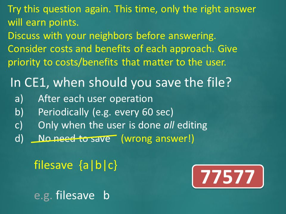 In CE1, when should you save the file? a)After each user operation b)Periodically (e.g. every 60 sec) c)Only when the user is done all editing d)No ne