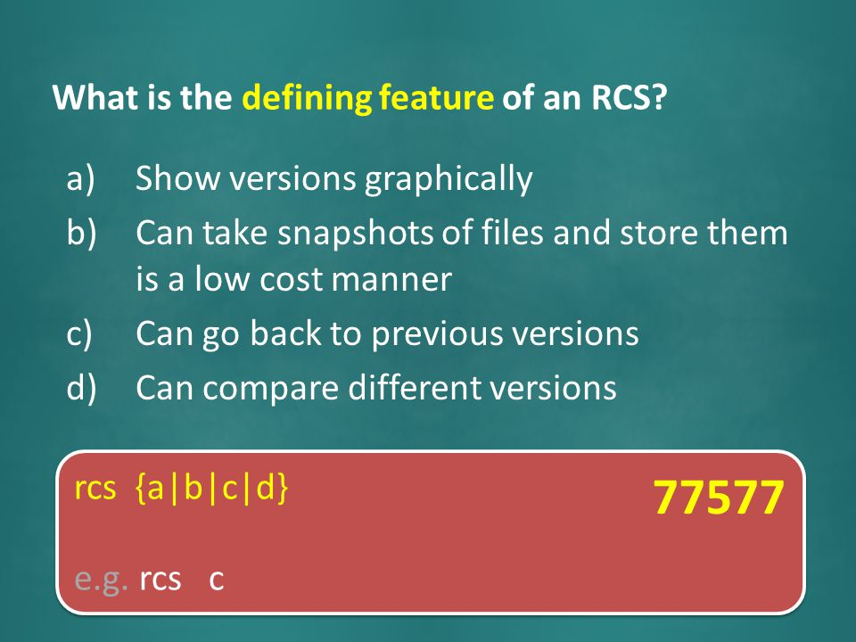 What is the defining feature of an RCS? a)Show versions graphically b)Can take snapshots of files and store them is a low cost manner c)Can go back to