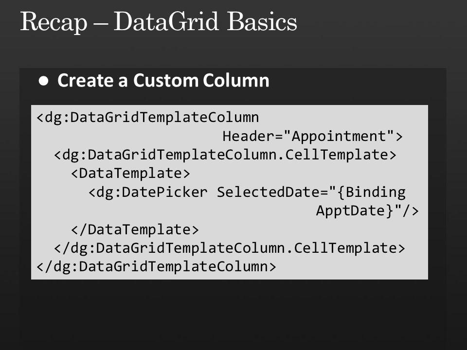<dg:DataGridTemplateColumn Header= Appointment > <dg:DatePicker SelectedDate= {Binding ApptDate} />