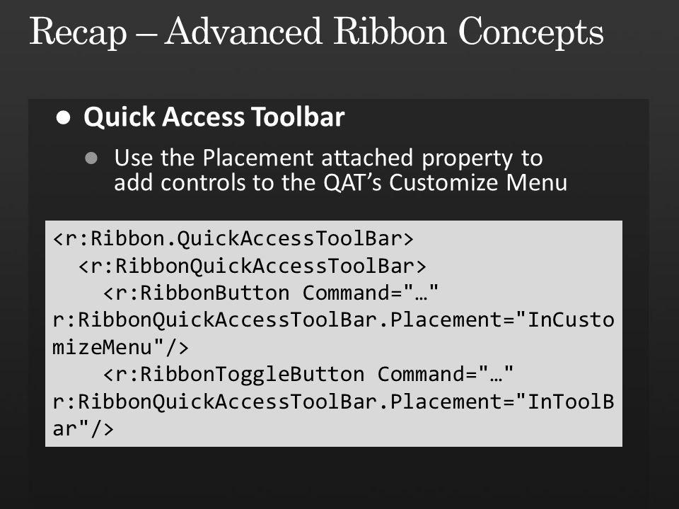 <r:RibbonButton Command= … r:RibbonQuickAccessToolBar.Placement= InCusto mizeMenu />