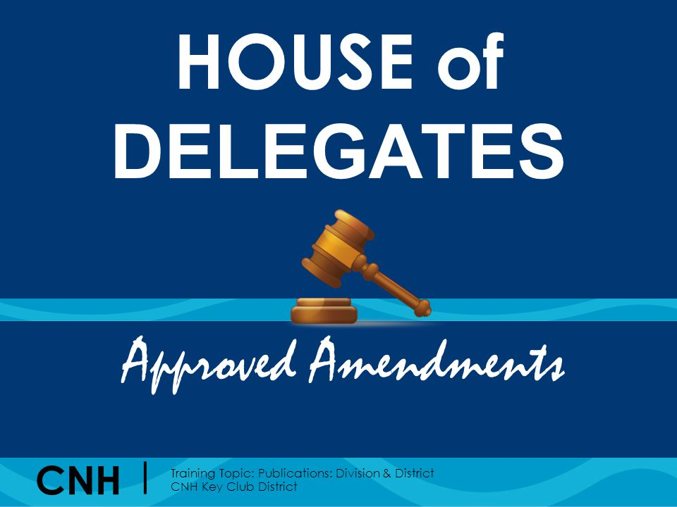 CNH | Training Topic: Publications: Division & District CNH Key Club District Approved Amendments HOUSE of DELEGATES