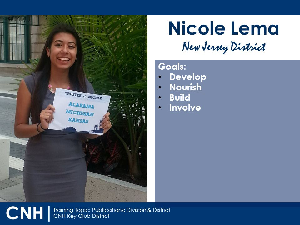 Training Topic: Publications: Division & District CNH Key Club District CNH | Nicole Lema New Jersey District Goals: Develop Nourish Build Involve