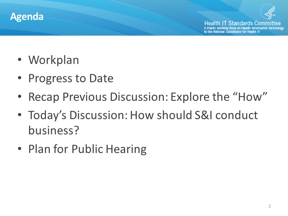 Agenda Workplan Progress to Date Recap Previous Discussion: Explore the How Today's Discussion: How should S&I conduct business.