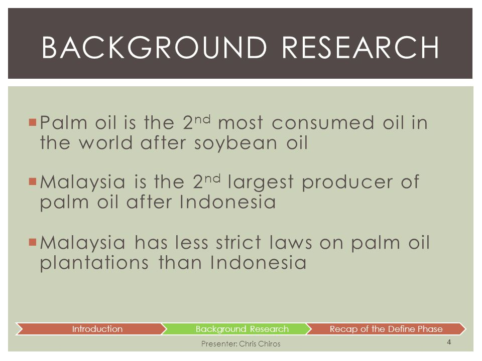  Palm oil is the 2 nd most consumed oil in the world after soybean oil  Malaysia is the 2 nd largest producer of palm oil after Indonesia  Malaysia