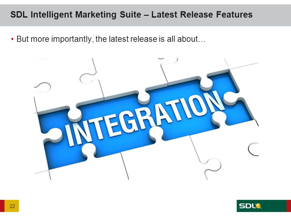 SDL Intelligent Marketing Suite – Latest Release Features But more importantly, the latest release is all about… 22