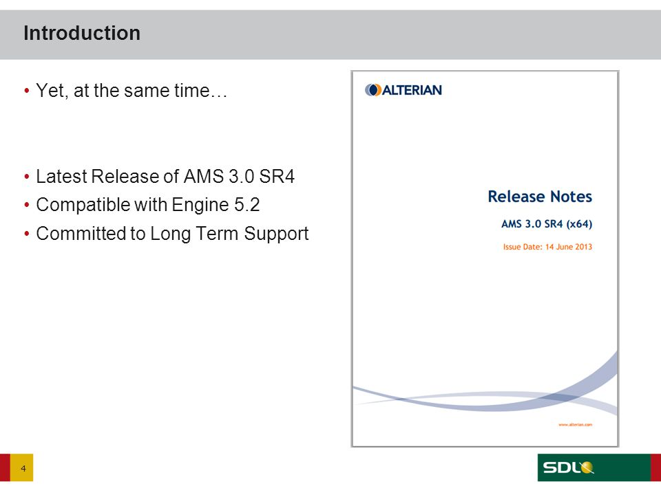 4 Introduction Yet, at the same time… Latest Release of AMS 3.0 SR4 Compatible with Engine 5.2 Committed to Long Term Support
