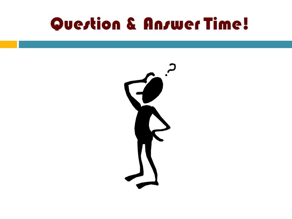 Question & Answer Time!