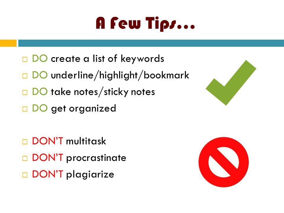 A Few Tips…  DO create a list of keywords  DO underline/highlight/bookmark  DO take notes/sticky notes  DO get organized  DON'T multitask  DON'T