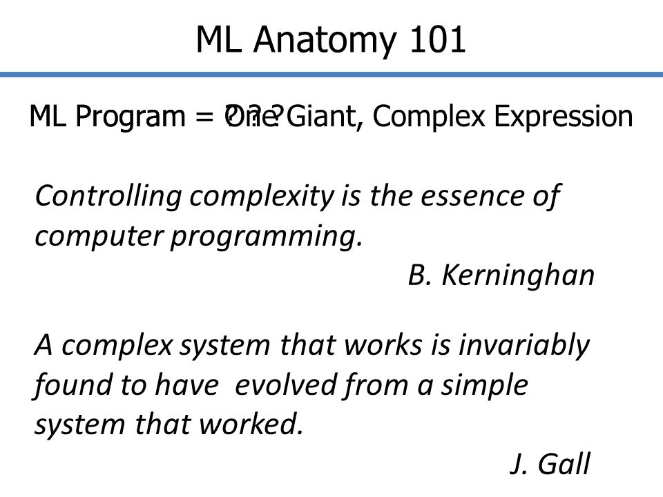 Building ML Programs ML provides tools to control complexity Build complex exprs from simple exprs Build complex types from simple types PREV NOW