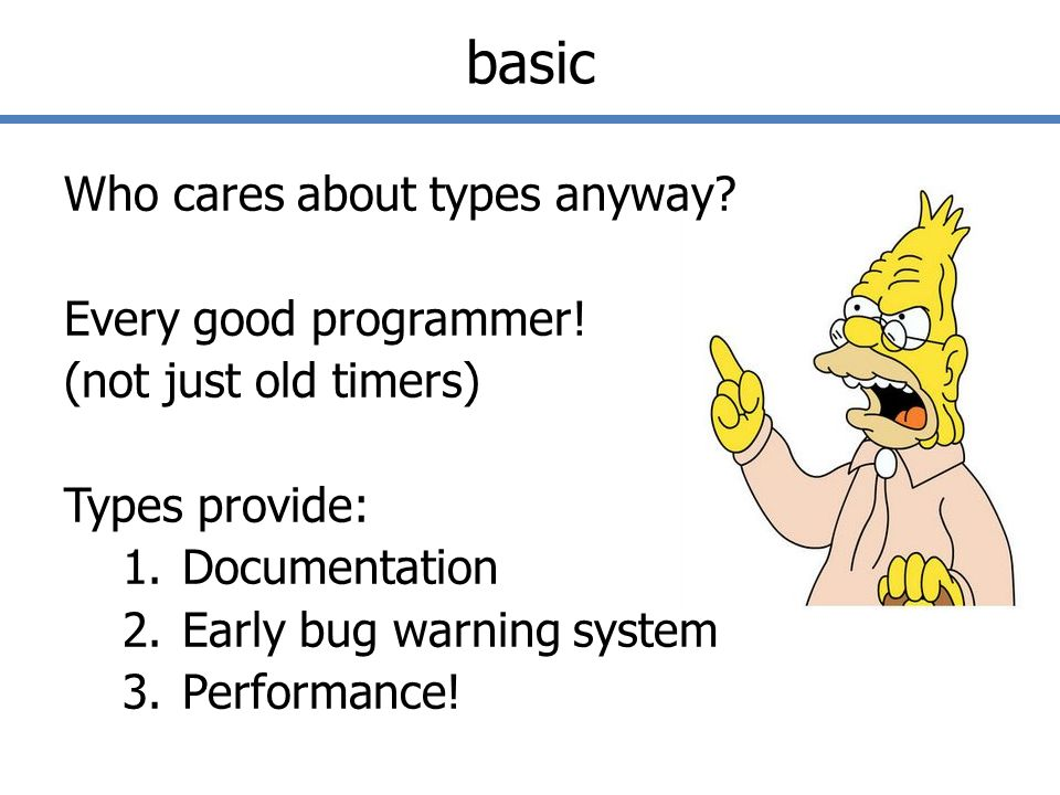 basic Who cares about types anyway.Even programmers without a type system.