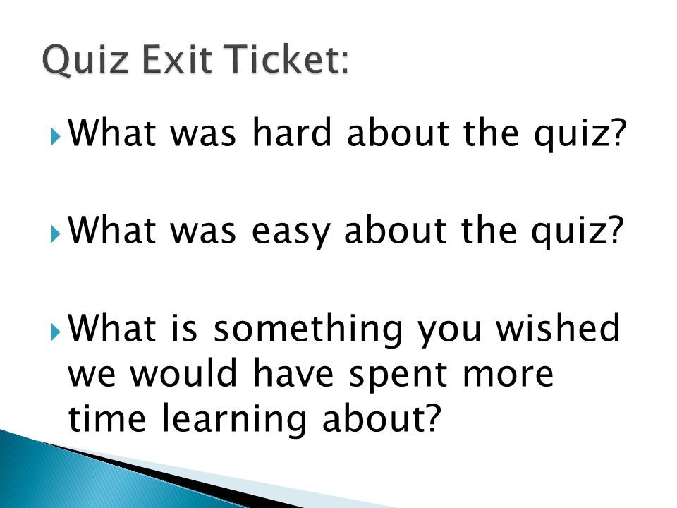  What was hard about the quiz.  What was easy about the quiz.