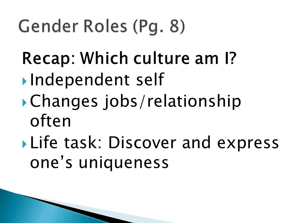 Recap: Which culture am I?  Independent self  Changes jobs/relationship often  Life task: Discover and express one's uniqueness