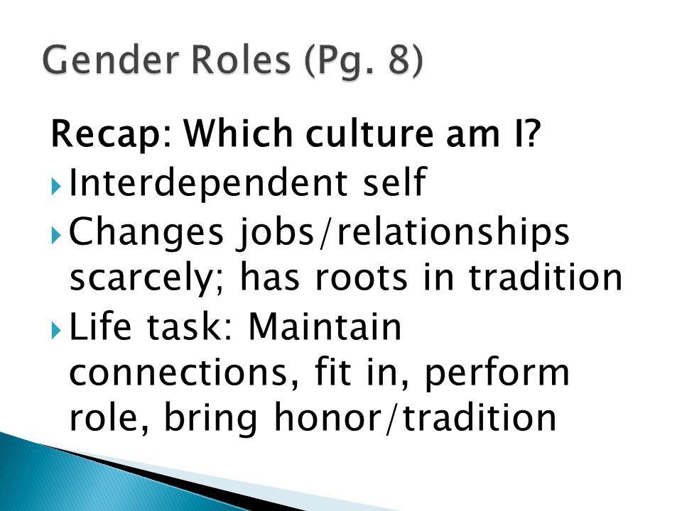 Recap: Which culture am I?  Interdependent self  Changes jobs/relationships scarcely; has roots in tradition  Life task: Maintain connections, fit